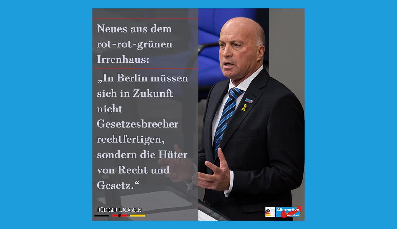 """""""In Berlin müssen sich in Zukunft nicht Gesetzesbrecher rechtfertigen, sondern die Hüter von Recht und Gesetz."""""""